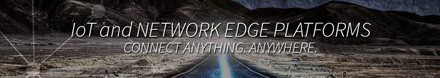IoT and Network Edge Platforms