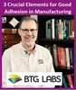 BTG Labs - Good Adhesion in Manufacturing 3 Crucial Elements