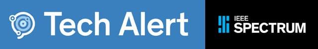 Tech Alert - IEEE Spectrum